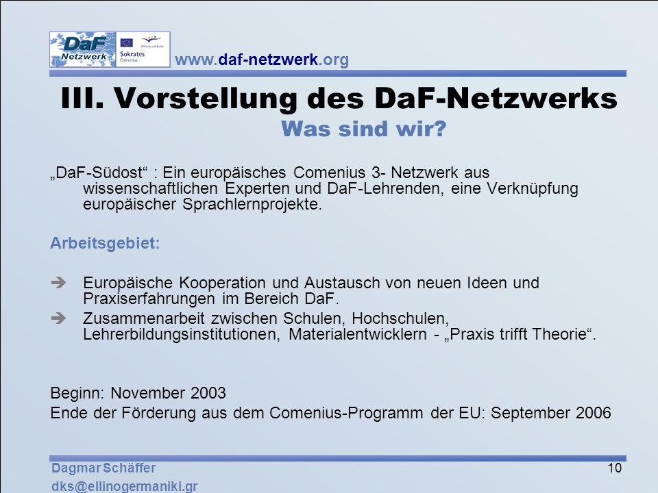 www.daf-netzwerk.org 10 Dagmar Schäffer dks@ellinogermaniki.gr III. Vorstellung des DaF-Netzwerks Was sind wir? DaF-Südost : Ein europäisches Comenius