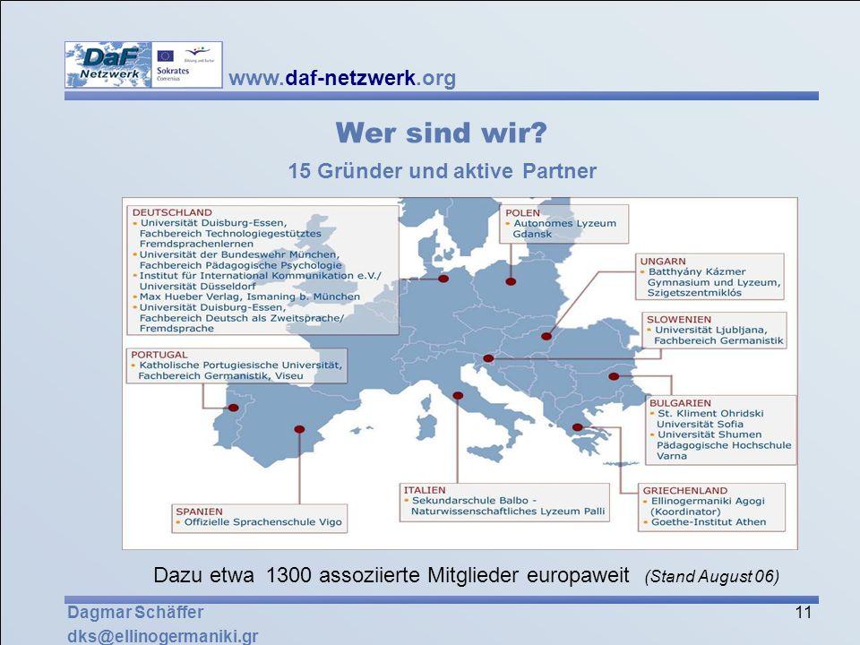 www.daf-netzwerk.org 11 Dagmar Schäffer dks@ellinogermaniki.gr Wer sind wir? 15 Gründer und aktive Partner Dazu etwa 1300 assoziierte Mitglieder europ