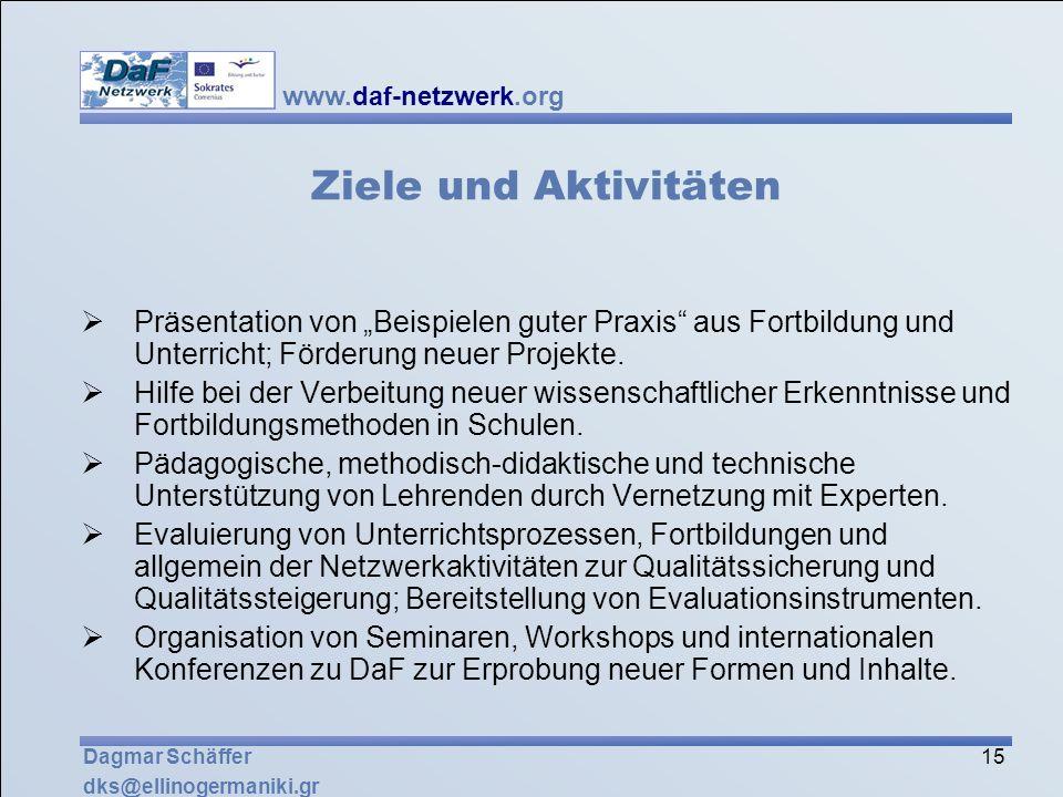www.daf-netzwerk.org 15 Dagmar Schäffer dks@ellinogermaniki.gr Ziele und Aktivitäten Präsentation von Beispielen guter Praxis aus Fortbildung und Unte