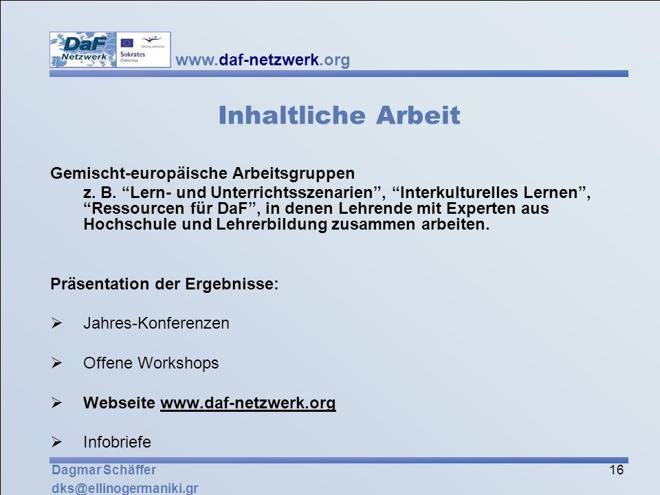 www.daf-netzwerk.org 16 Dagmar Schäffer dks@ellinogermaniki.gr Inhaltliche Arbeit Gemischt-europäische Arbeitsgruppen z. B. Lern- und Unterrichtsszena