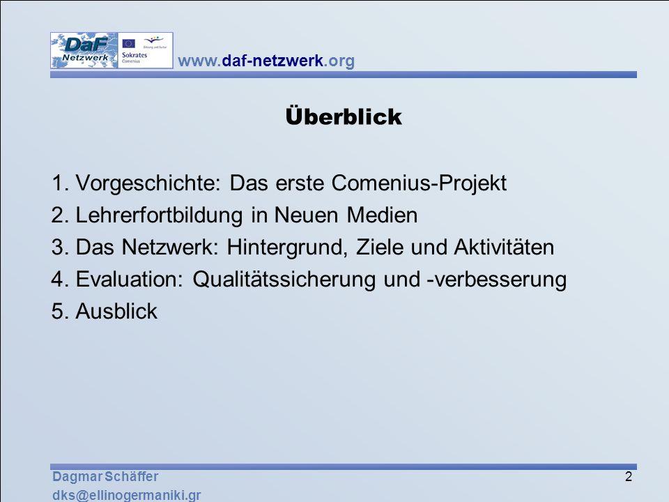 www.daf-netzwerk.org 2 Dagmar Schäffer dks@ellinogermaniki.gr Überblick 1. Vorgeschichte: Das erste Comenius-Projekt 2. Lehrerfortbildung in Neuen Med