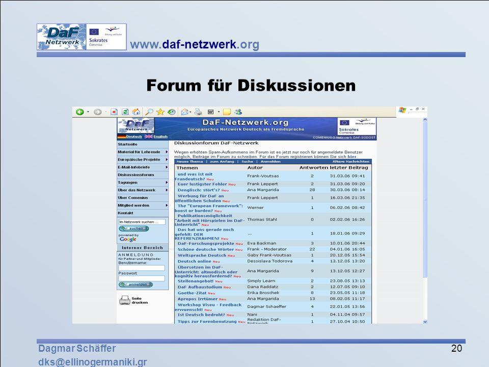 www.daf-netzwerk.org 20 Dagmar Schäffer dks@ellinogermaniki.gr Forum für Diskussionen