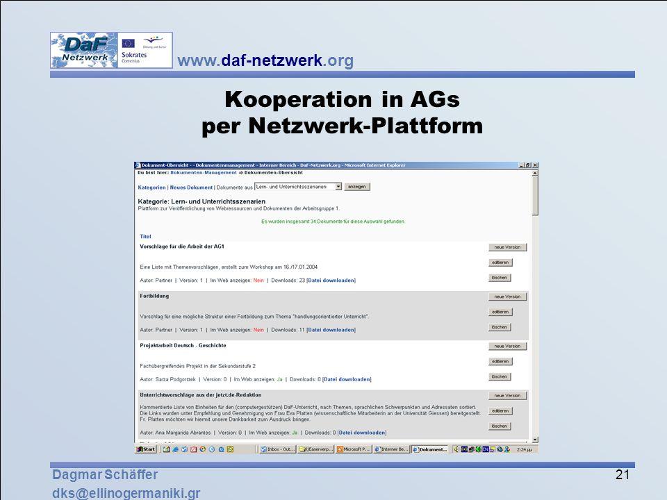 www.daf-netzwerk.org 21 Dagmar Schäffer dks@ellinogermaniki.gr Kooperation in AGs per Netzwerk-Plattform