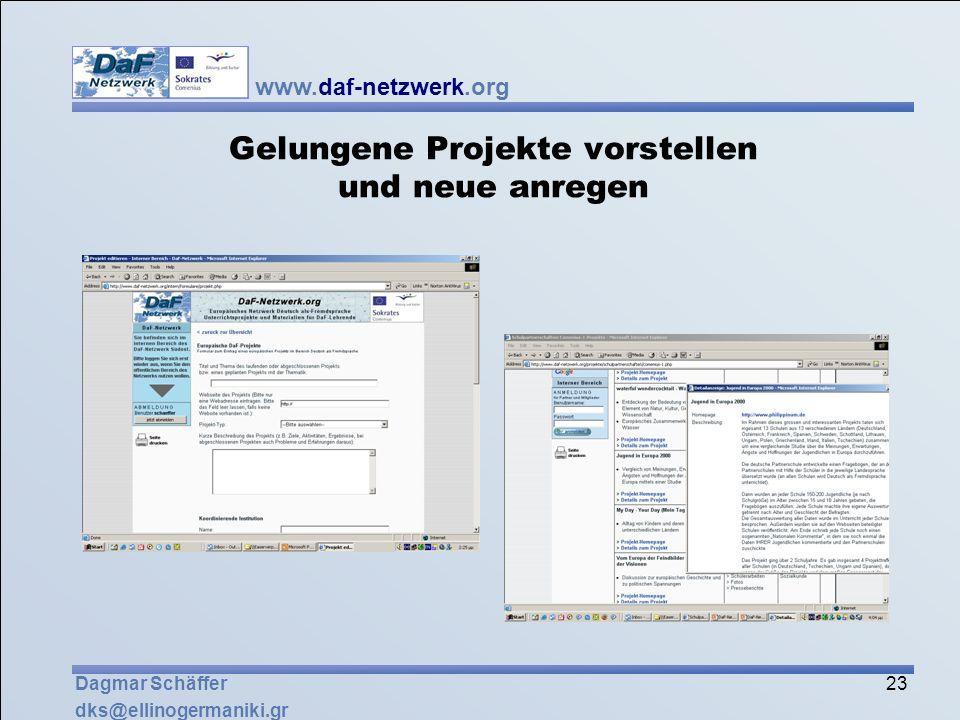 www.daf-netzwerk.org 23 Dagmar Schäffer dks@ellinogermaniki.gr Gelungene Projekte vorstellen und neue anregen