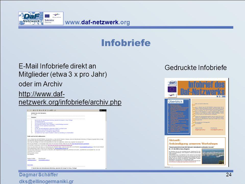 www.daf-netzwerk.org 24 Dagmar Schäffer dks@ellinogermaniki.gr Infobriefe E-Mail Infobriefe direkt an Mitglieder (etwa 3 x pro Jahr) oder im Archiv ht