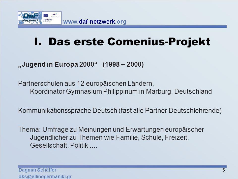 www.daf-netzwerk.org 3 Dagmar Schäffer dks@ellinogermaniki.gr I. Das erste Comenius-Projekt Jugend in Europa 2000 (1998 – 2000) Partnerschulen aus 12