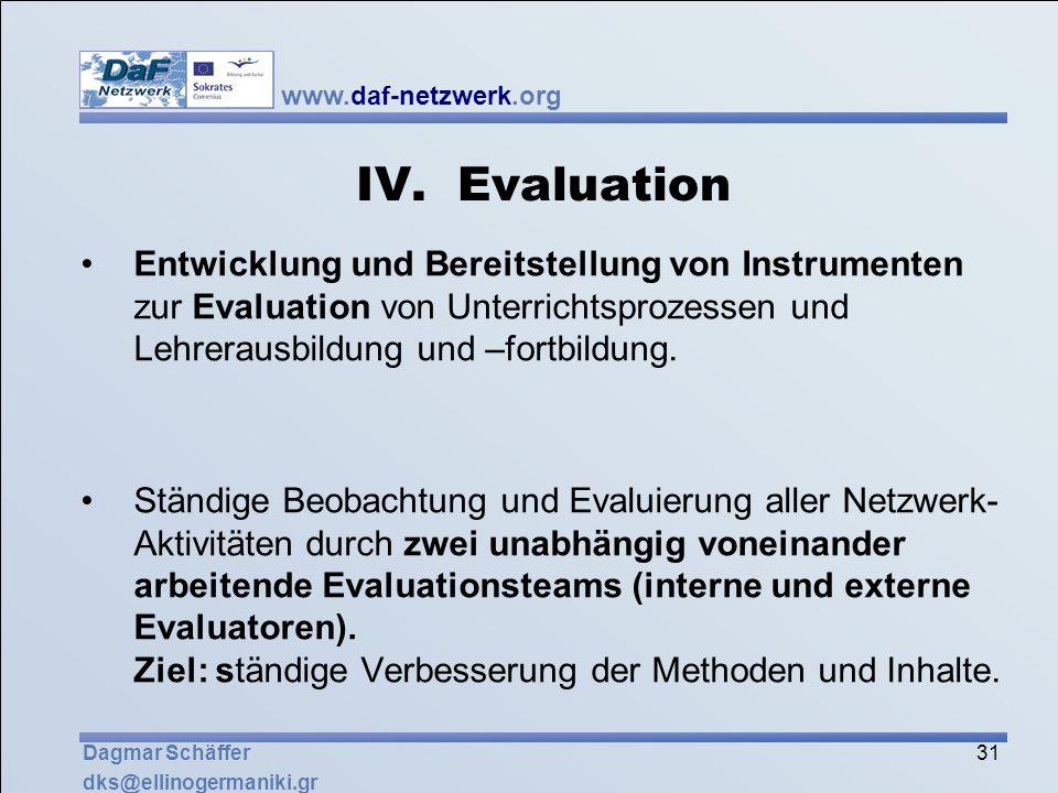 www.daf-netzwerk.org 31 Dagmar Schäffer dks@ellinogermaniki.gr IV. Evaluation Entwicklung und Bereitstellung von Instrumenten zur Evaluation von Unter