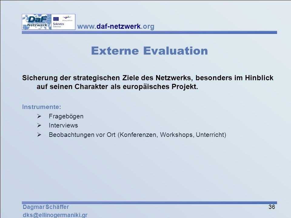 www.daf-netzwerk.org 36 Dagmar Schäffer dks@ellinogermaniki.gr Externe Evaluation Sicherung der strategischen Ziele des Netzwerks, besonders im Hinbli