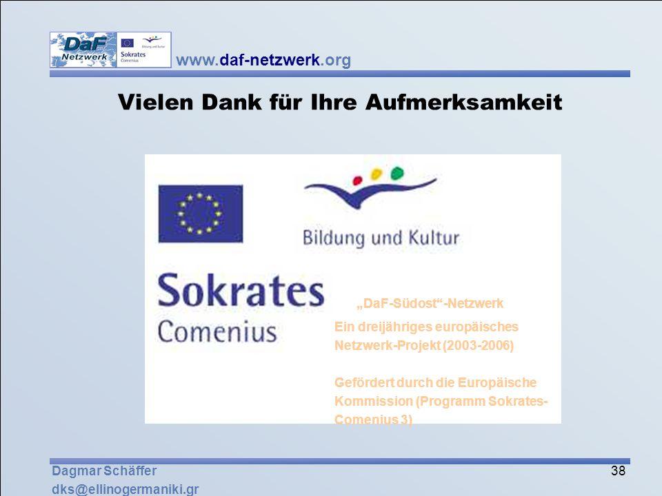 www.daf-netzwerk.org 38 Dagmar Schäffer dks@ellinogermaniki.gr Vielen Dank für Ihre Aufmerksamkeit Ein dreijähriges europäisches Netzwerk-Projekt (200