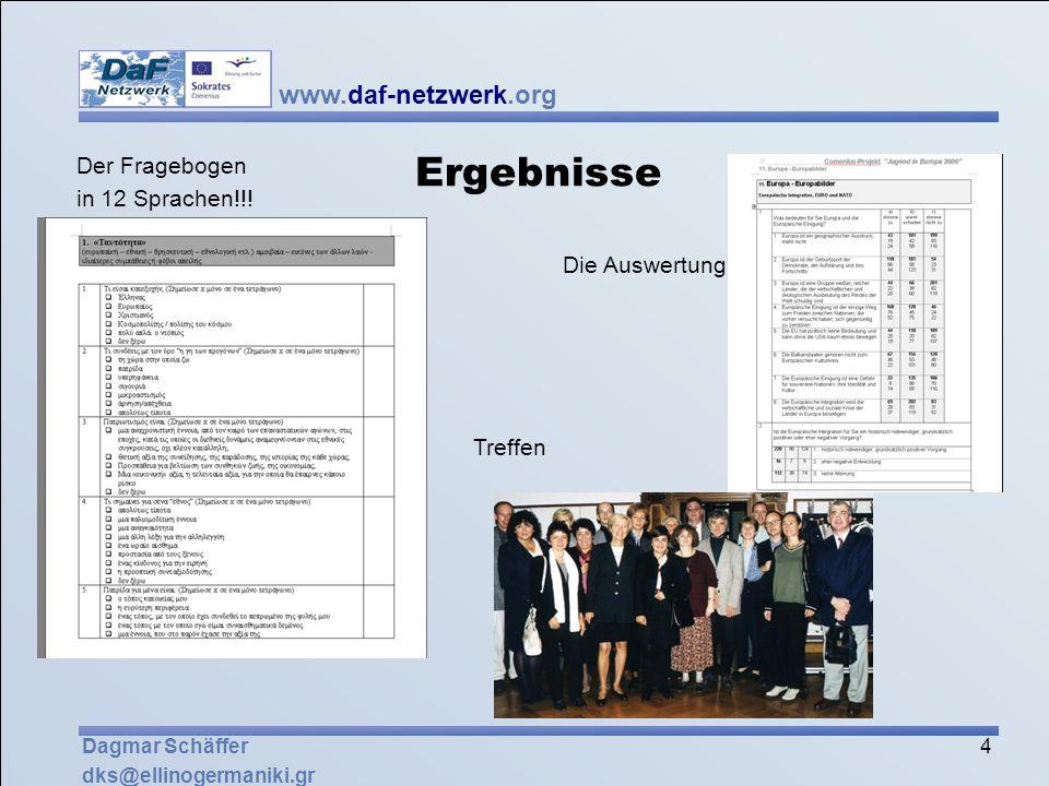 www.daf-netzwerk.org 4 Dagmar Schäffer dks@ellinogermaniki.gr Ergebnisse Der Fragebogen in 12 Sprachen!!! Die Auswertung Treffen
