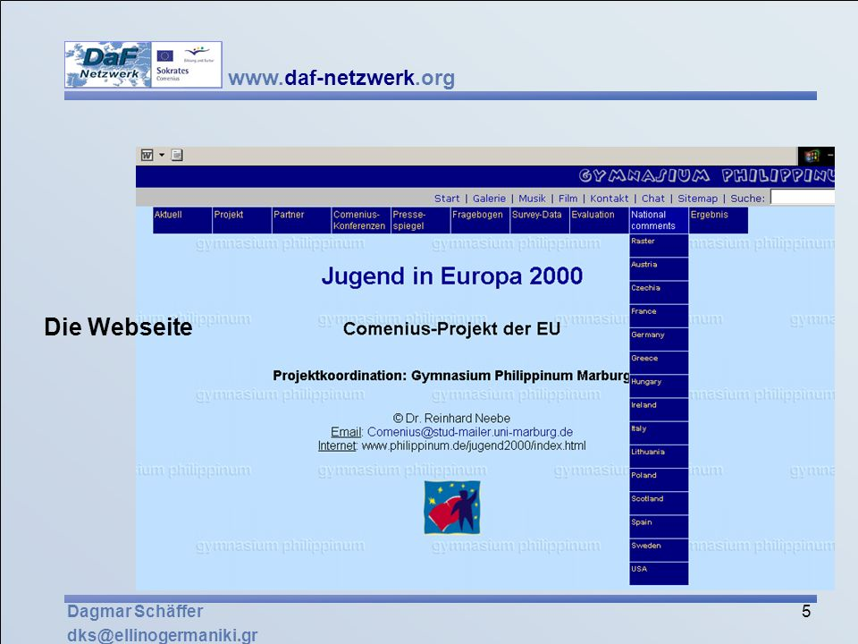 www.daf-netzwerk.org 36 Dagmar Schäffer dks@ellinogermaniki.gr Externe Evaluation Sicherung der strategischen Ziele des Netzwerks, besonders im Hinblick auf seinen Charakter als europäisches Projekt.