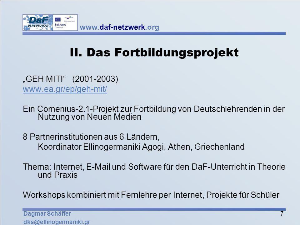 www.daf-netzwerk.org 7 Dagmar Schäffer dks@ellinogermaniki.gr II. Das Fortbildungsprojekt GEH MIT! (2001-2003) www.ea.gr/ep/geh-mit/ Ein Comenius-2.1-