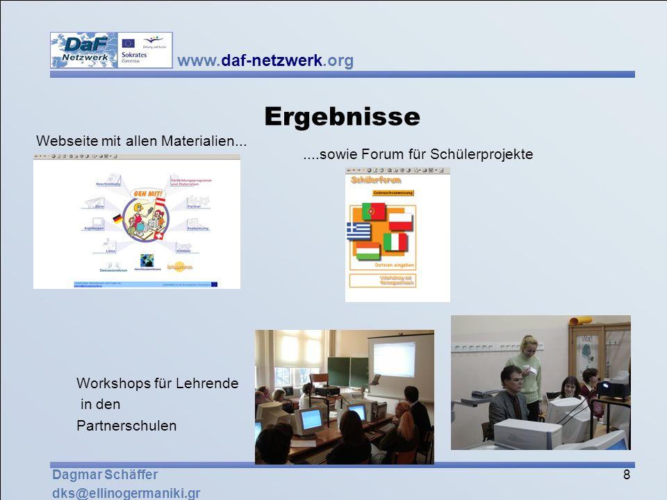 www.daf-netzwerk.org 8 Dagmar Schäffer dks@ellinogermaniki.gr Ergebnisse Webseite mit allen Materialien.......sowie Forum für Schülerprojekte Workshop