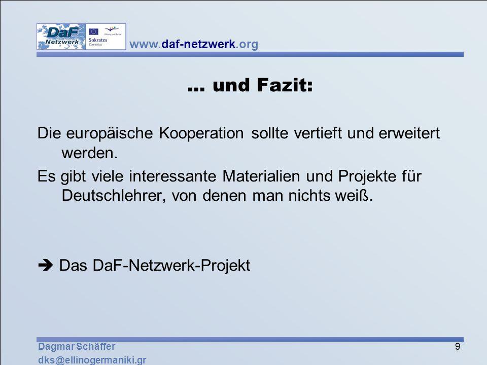 www.daf-netzwerk.org 9 Dagmar Schäffer dks@ellinogermaniki.gr... und Fazit: Die europäische Kooperation sollte vertieft und erweitert werden. Es gibt