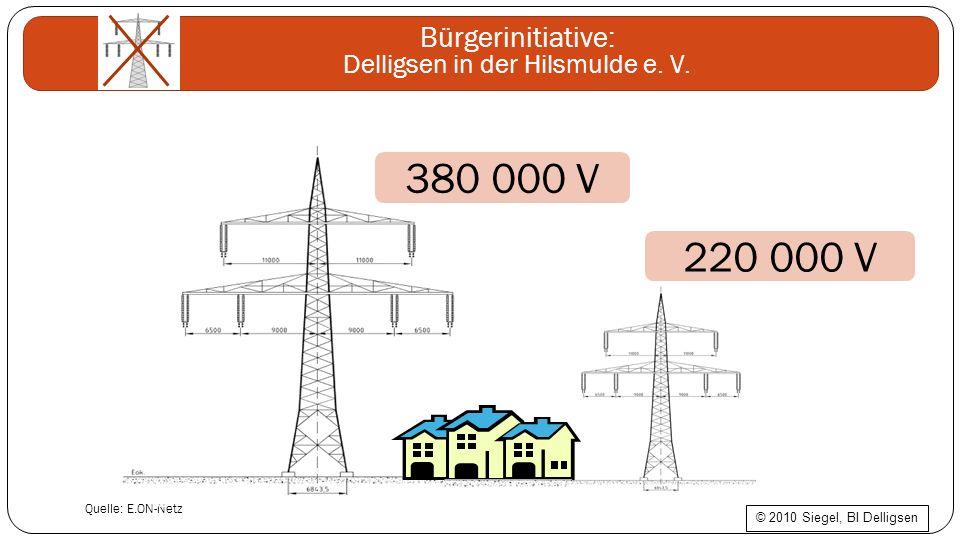 Bürgerinitiative: Delligsen in der Hilsmulde e. V. Quelle: E.ON-Netz 380 000 V 220 000 V © 2010 Siegel, BI Delligsen (C) BI-Delligsen Siegel