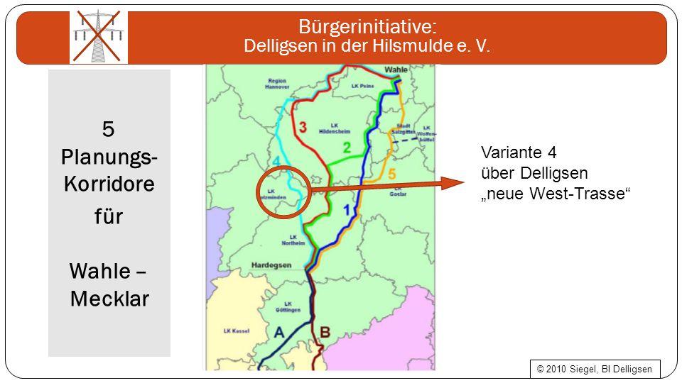 Bürgerinitiative: Delligsen in der Hilsmulde e. V. 5 Planungs- Korridore für Wahle – Mecklar Variante 4 über Delligsen neue West-Trasse © 2010 Siegel,