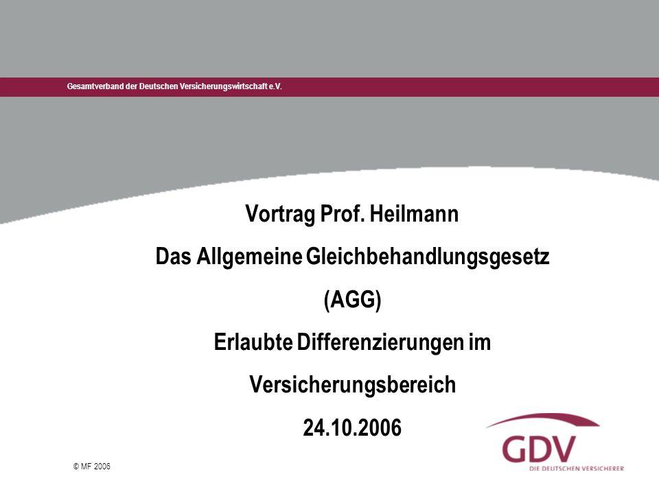 Gesamtverband der Deutschen Versicherungswirtschaft e.V. © MF 2006 Vortrag Prof. Heilmann Das Allgemeine Gleichbehandlungsgesetz (AGG) Erlaubte Differ