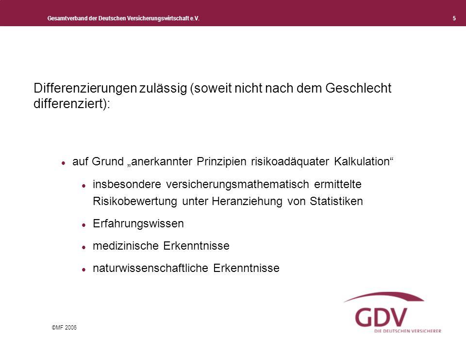 Gesamtverband der Deutschen Versicherungswirtschaft e.V. 5 ©MF 2006 Differenzierungen zulässig (soweit nicht nach dem Geschlecht differenziert): auf G