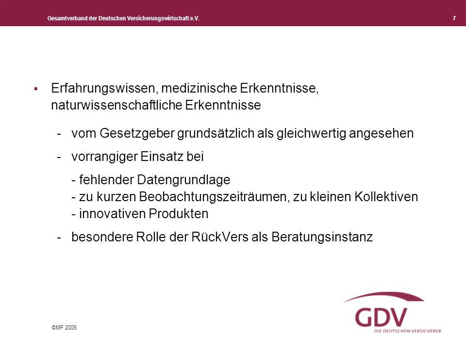 Gesamtverband der Deutschen Versicherungswirtschaft e.V. 7 ©MF 2006 Erfahrungswissen, medizinische Erkenntnisse, naturwissenschaftliche Erkenntnisse -
