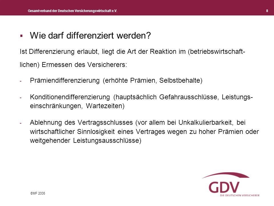 Gesamtverband der Deutschen Versicherungswirtschaft e.V. 8 ©MF 2006 Wie darf differenziert werden? Ist Differenzierung erlaubt, liegt die Art der Reak