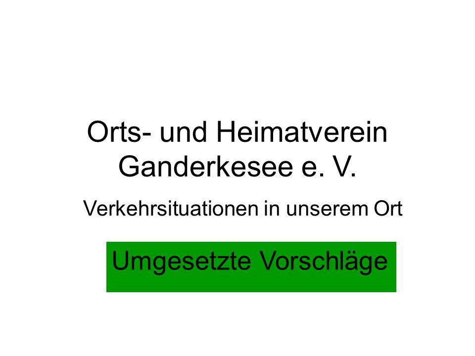 Orts- und Heimatverein Ganderkesee e. V. Verkehrsituationen in unserem Ort Umgesetzte Vorschläge