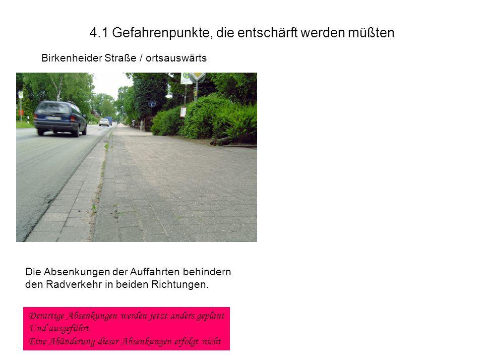 4.1 Gefahrenpunkte, die entschärft werden müßten Birkenheider Straße / ortsauswärts Die Absenkungen der Auffahrten behindern den Radverkehr in beiden Richtungen.