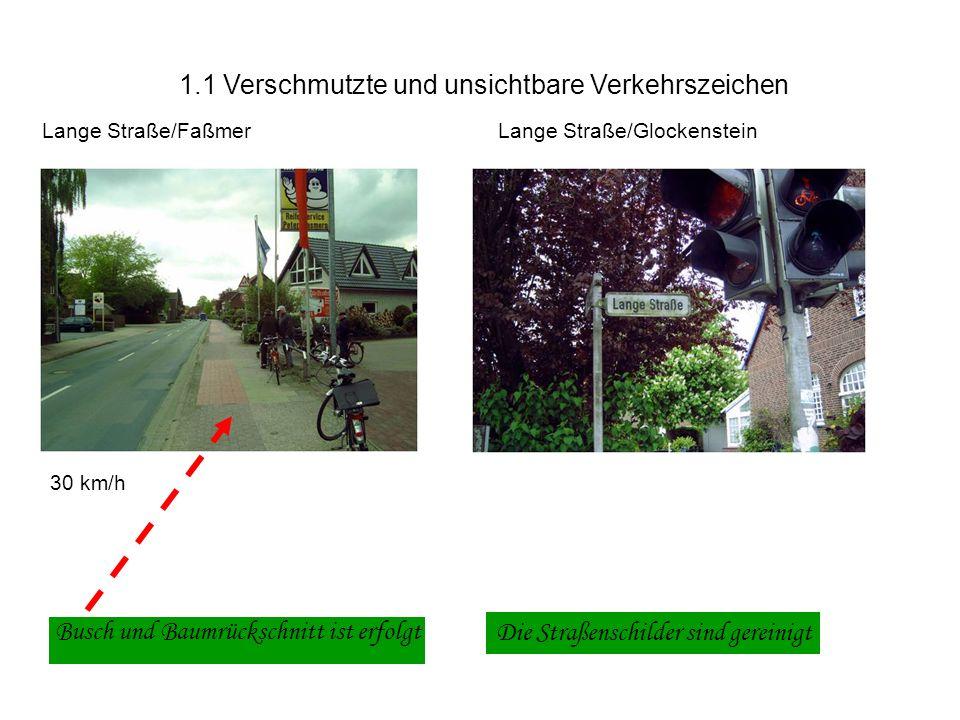 1.1 Verschmutzte und unsichtbare Verkehrszeichen Lange Straße/Glockenstein 30 km/h r Lange Straße/Faßmer Busch und Baumrückschnitt ist erfolgt Die Straßenschilder sind gereinigt