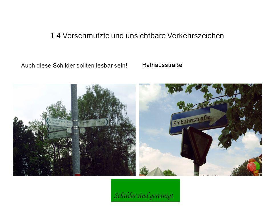 1.4 Verschmutzte und unsichtbare Verkehrszeichen Auch diese Schilder sollten lesbar sein.