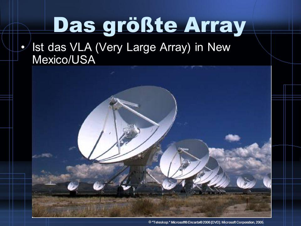 Das größte Array Ist das VLA (Very Large Array) in New Mexico/USA