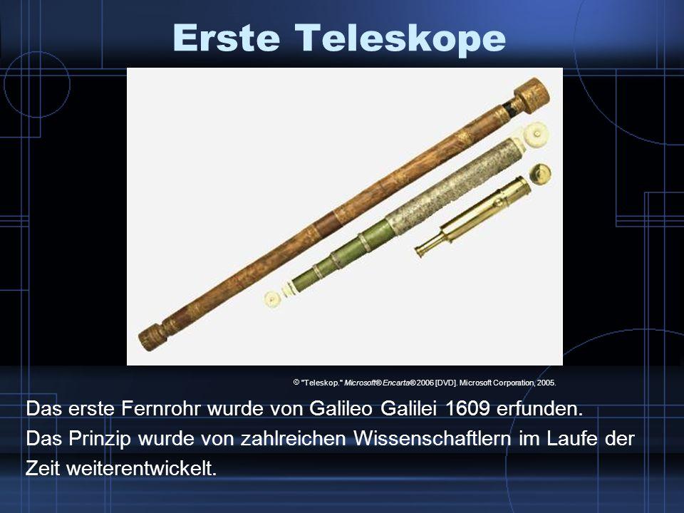 Erste Teleskope Das erste Fernrohr wurde von Galileo Galilei 1609 erfunden. Das Prinzip wurde von zahlreichen Wissenschaftlern im Laufe der Zeit weite
