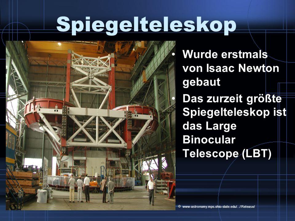 Spiegelteleskop Wurde erstmals von Isaac Newton gebaut Das zurzeit größte Spiegelteleskop ist das Large Binocular Telescope (LBT) www-astronomy.mps.oh