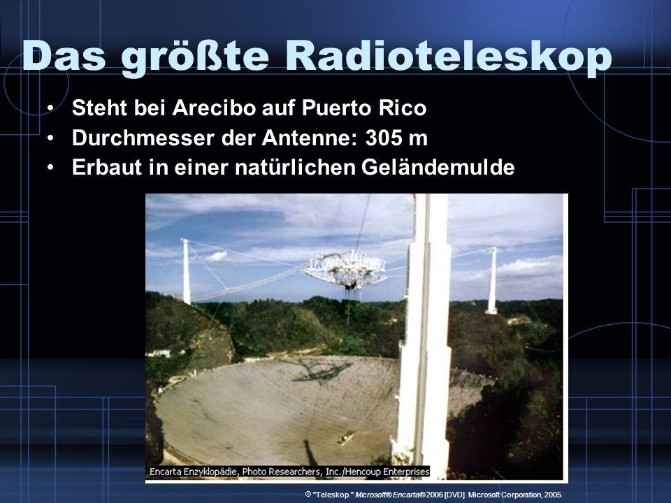 Das größte Radioteleskop Steht bei Arecibo auf Puerto Rico Durchmesser der Antenne: 305 m Erbaut in einer natürlichen Geländemulde