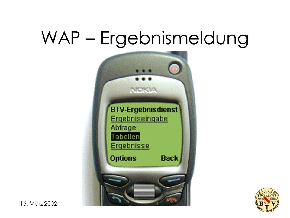 16.März 2002 Ergebnismeldung über SMS SMS schicken an: – 0172 7250610 Format der SMS: Vereinsnr.