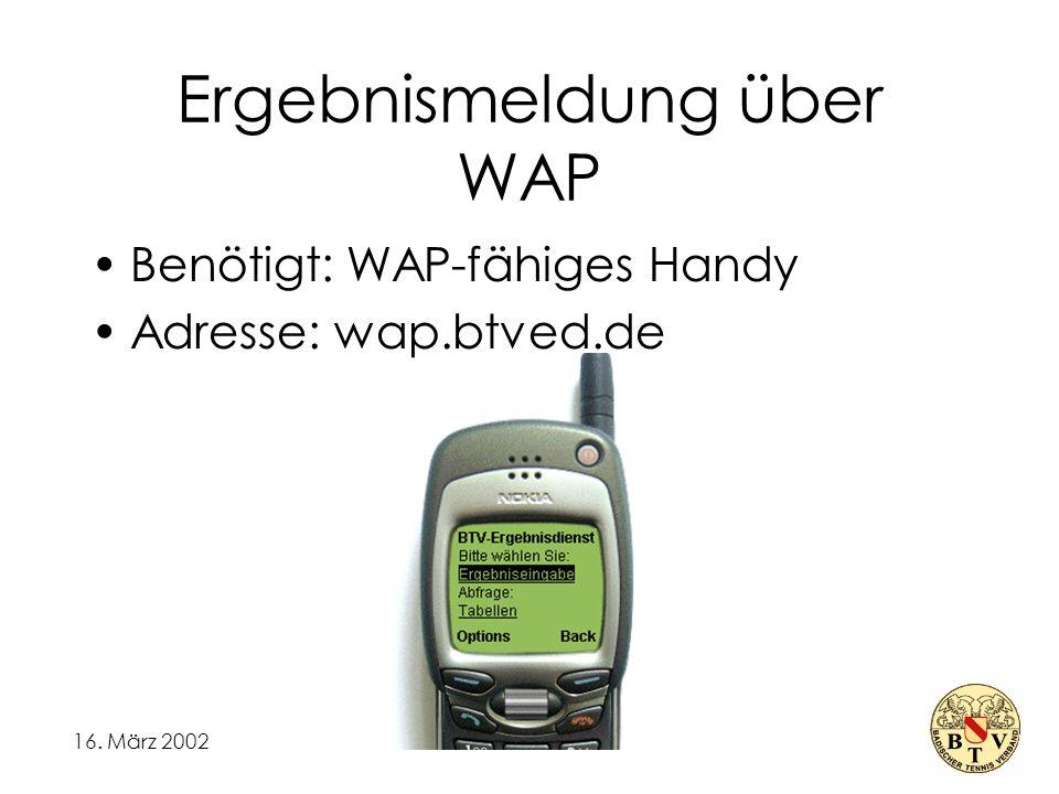 16. März 2002 Ergebnismeldung über WAP Benötigt: WAP-fähiges Handy Adresse: wap.btved.de