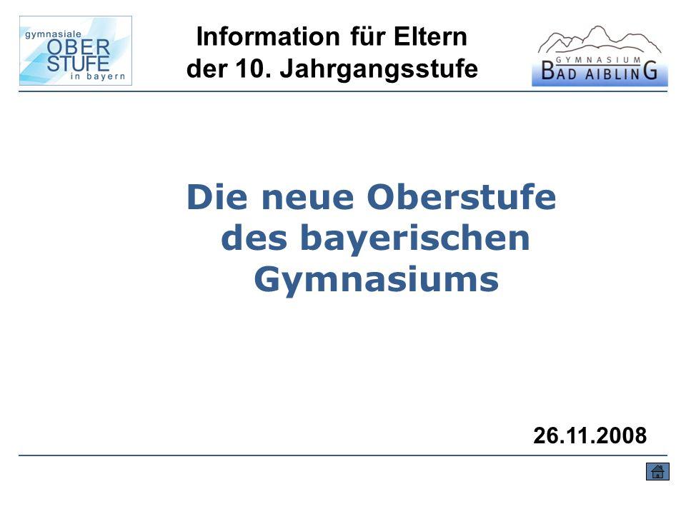Die neue Oberstufe des bayerischen Gymnasiums Information für Eltern der 10. Jahrgangsstufe 26.11.2008