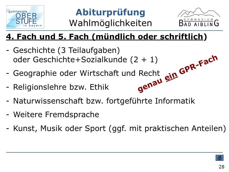Abiturprüfung Wahlmöglichkeiten 28 4. Fach und 5. Fach (mündlich oder schriftlich) -Geschichte (3 Teilaufgaben) oder Geschichte+Sozialkunde (2 + 1) -G