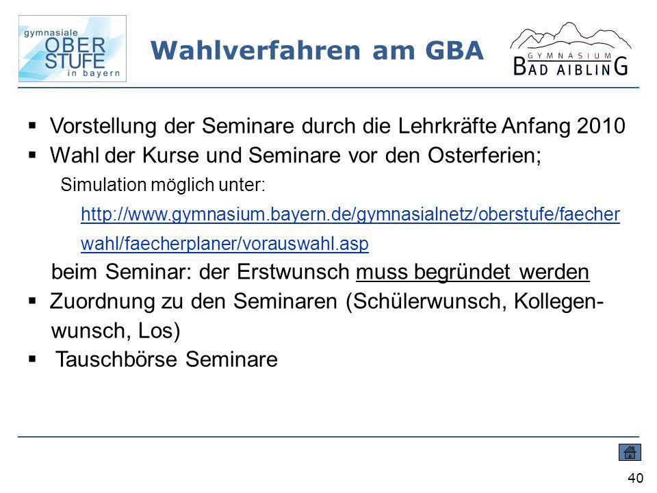 Wahlverfahren am GBA 40 Vorstellung der Seminare durch die Lehrkräfte Anfang 2010 Wahl der Kurse und Seminare vor den Osterferien; Simulation möglich