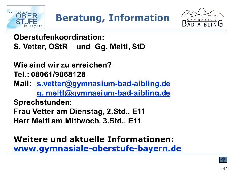 Beratung, Information 41 Oberstufenkoordination: S. Vetter, OStR und Gg. Meltl, StD Wie sind wir zu erreichen? Tel.: 08061/9068128 Mail: s.vetter@gymn