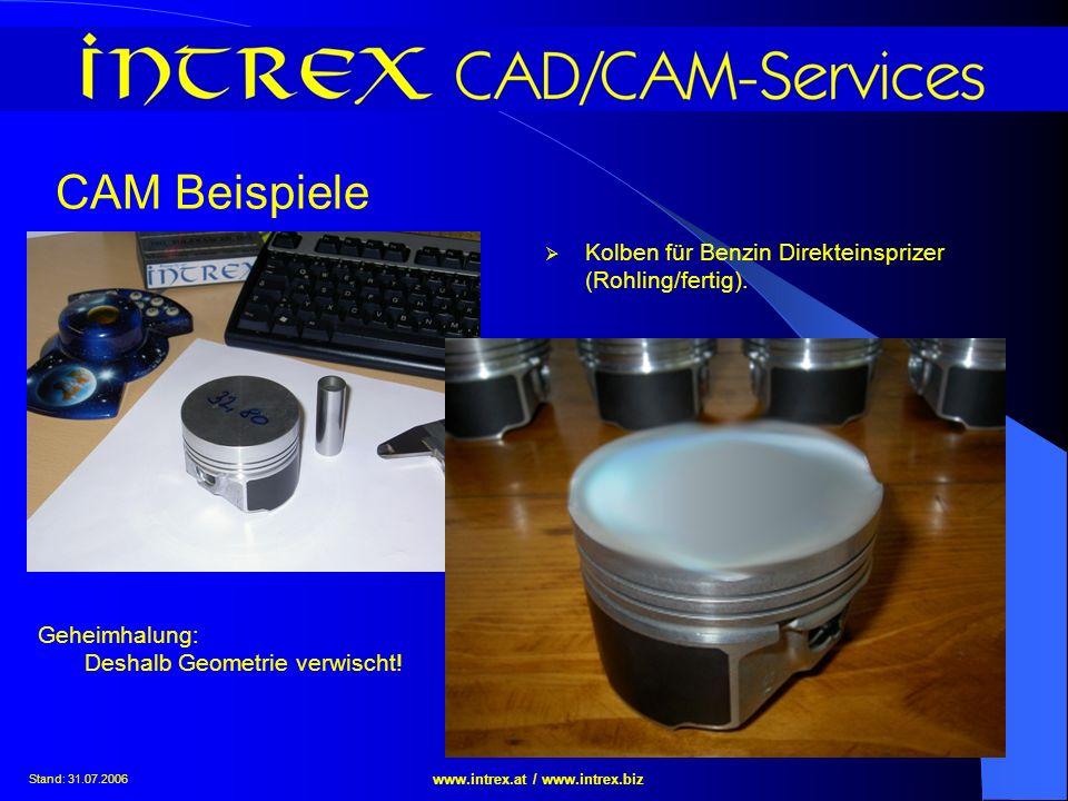 Stand: 31.07.2006 www.intrex.at / www.intrex.biz CAM Beispiele Kolben für Benzin Direkteinsprizer (Rohling/fertig). Geheimhalung: Deshalb Geometrie ve