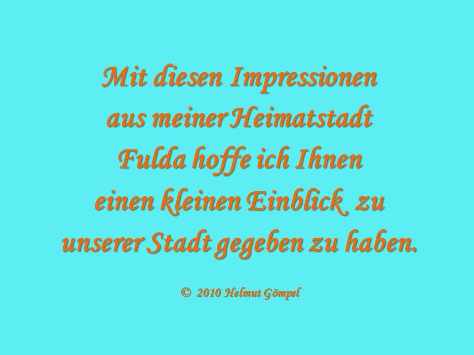 Mit diesen Impressionen aus meiner Heimatstadt Fulda hoffe ich Ihnen einen kleinen Einblick zu unserer Stadt gegeben zu haben.