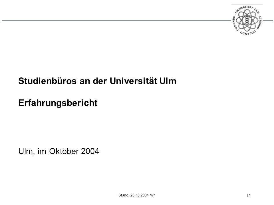Stand: 28.10.2004 Wh| 1 Studienbüros an der Universität Ulm Erfahrungsbericht Ulm, im Oktober 2004