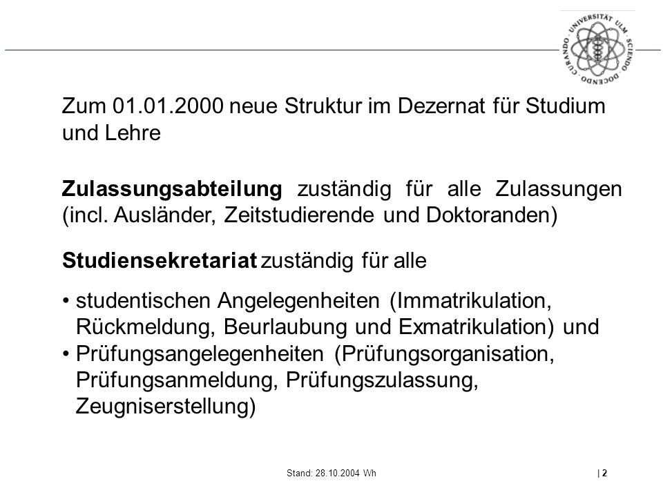 Stand: 28.10.2004 Wh| 2 Zum 01.01.2000 neue Struktur im Dezernat für Studium und Lehre Zulassungsabteilung zuständig für alle Zulassungen (incl. Auslä