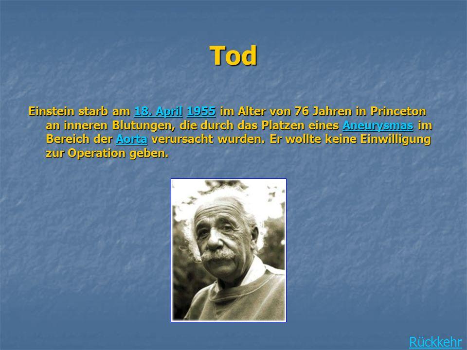 Tod Einstein starb am 18. April 1955 im Alter von 76 Jahren in Princeton an inneren Blutungen, die durch das Platzen eines Aneurysmas im Bereich der A