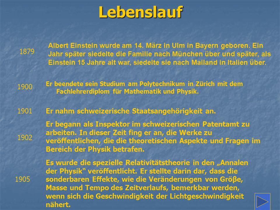 Lebenslauf 1879 Albert Einstein wurde am 14. März in Ulm in Bayern geboren. Ein Jahr später siedelte die Familie nach München über und später, als Ein