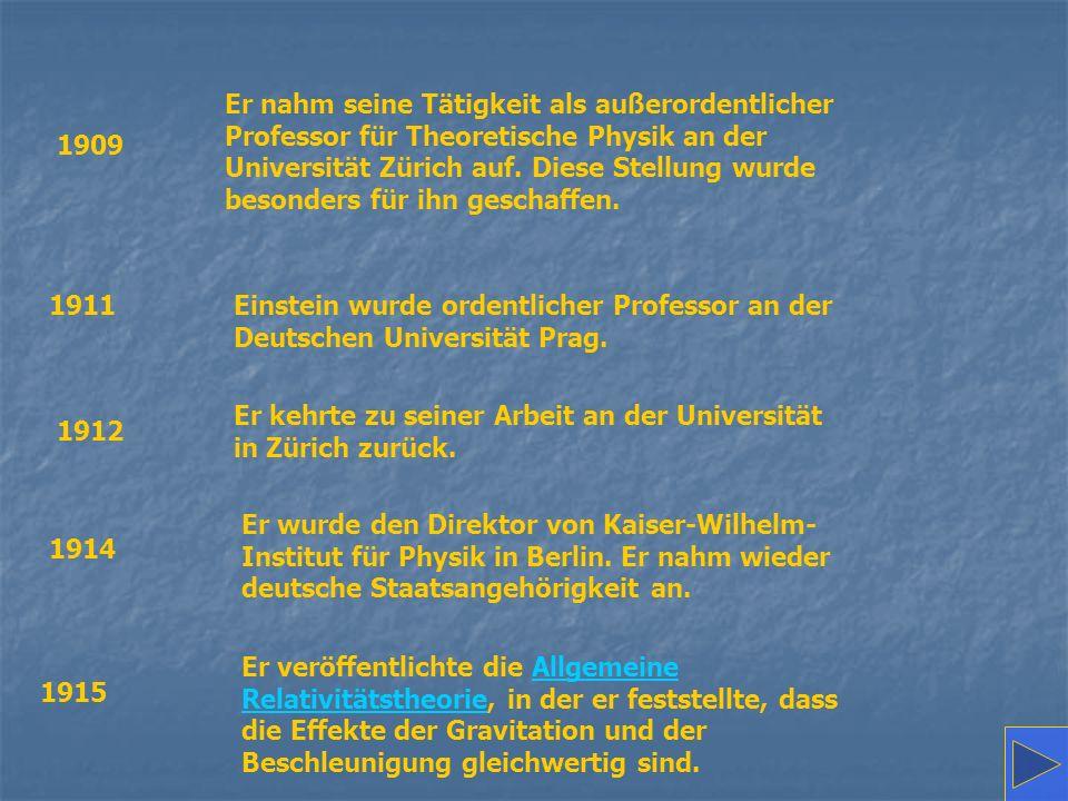 1909 Er nahm seine Tätigkeit als außerordentlicher Professor für Theoretische Physik an der Universität Zürich auf.