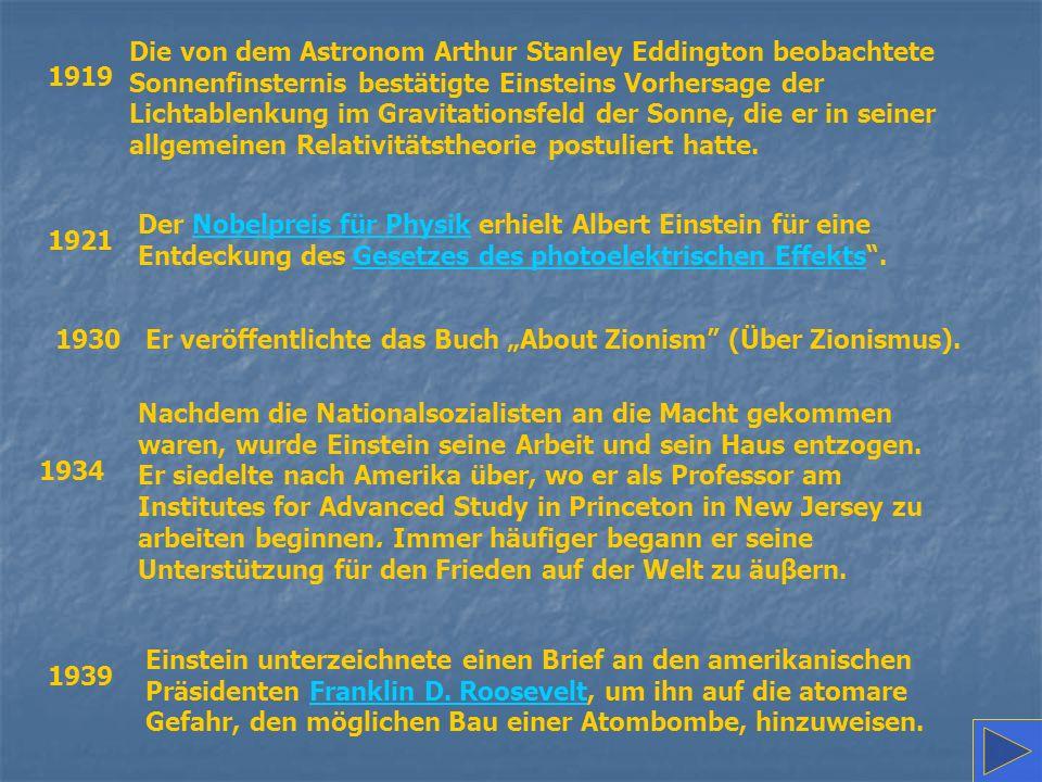 1919 Die von dem Astronom Arthur Stanley Eddington beobachtete Sonnenfinsternis bestätigte Einsteins Vorhersage der Lichtablenkung im Gravitationsfeld der Sonne, die er in seiner allgemeinen Relativitätstheorie postuliert hatte.