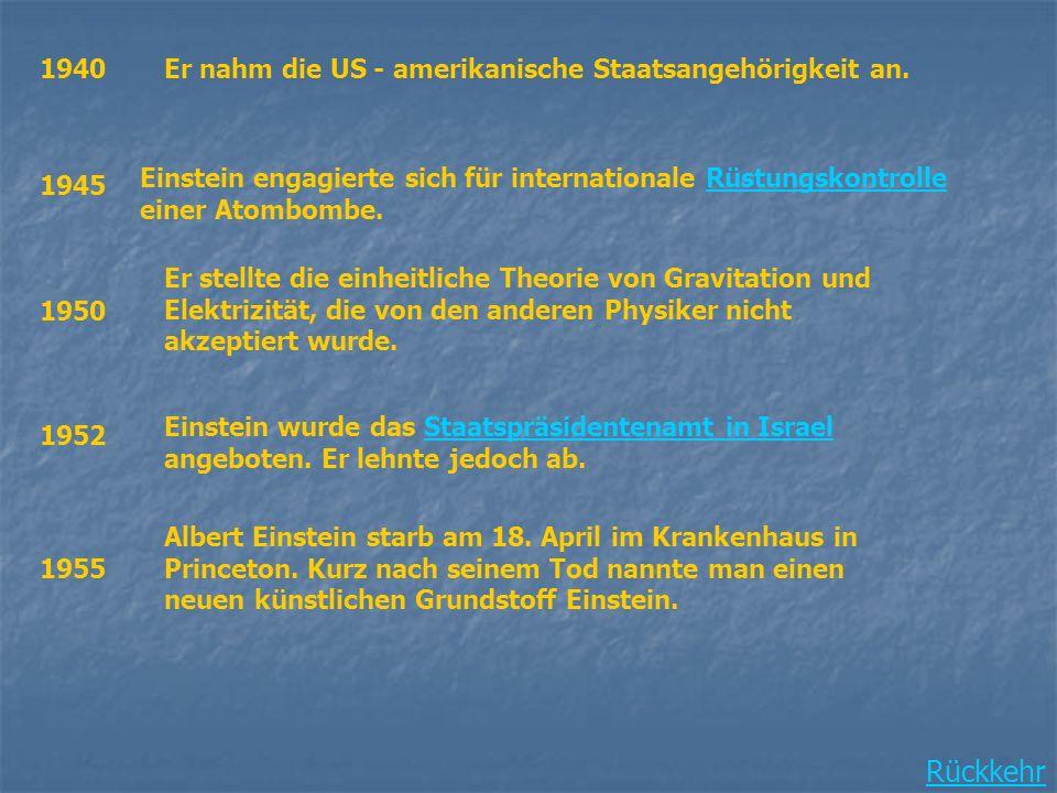 Rückkehr 1940Er nahm die US - amerikanische Staatsangehörigkeit an. 1945 Einstein engagierte sich für internationale Rüstungskontrolle einer Atombombe