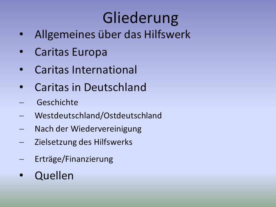 Gliederung Allgemeines über das Hilfswerk Caritas Europa Caritas International Caritas in Deutschland Geschichte Westdeutschland/Ostdeutschland Nach d