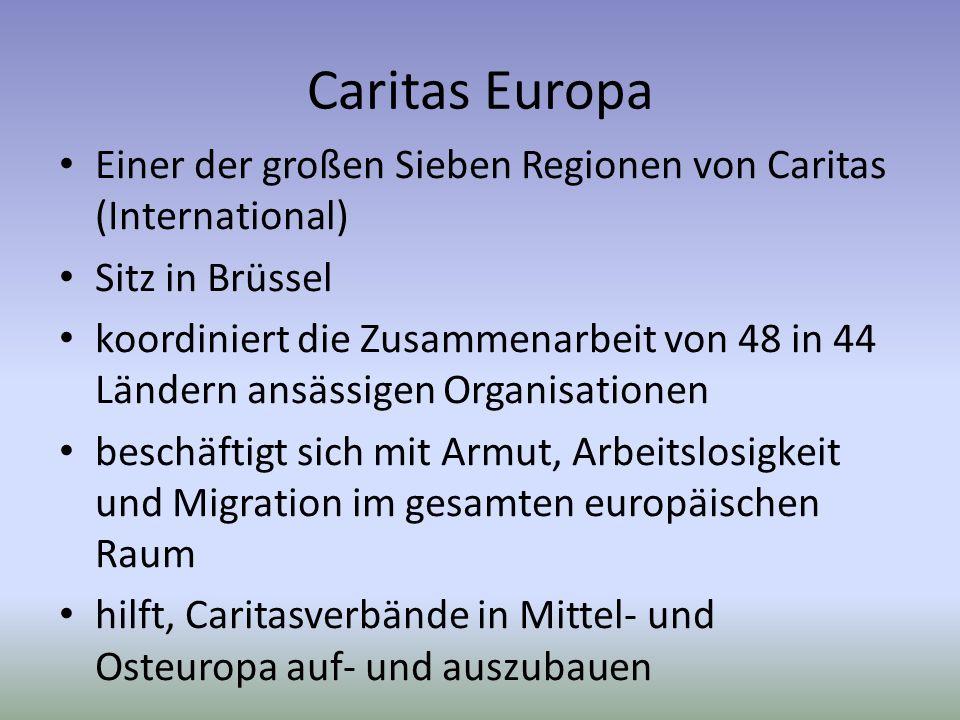Caritas Europa Einer der großen Sieben Regionen von Caritas (International) Sitz in Brüssel koordiniert die Zusammenarbeit von 48 in 44 Ländern ansäss