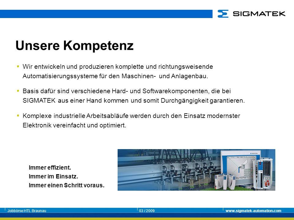 Jobbörse HTL Braunau03 / 2009www.sigmatek-automation.com Immer effizient. Immer im Einsatz. Immer einen Schritt voraus. Wir entwickeln und produzieren